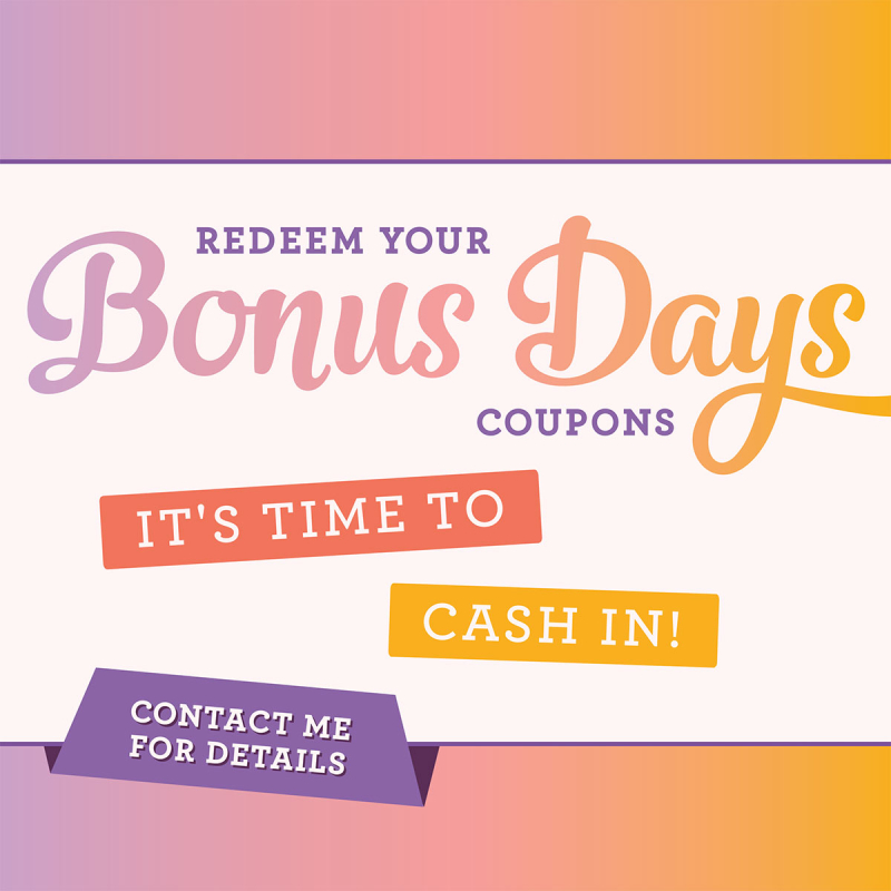 Bonus Days...It's time to Cash In!