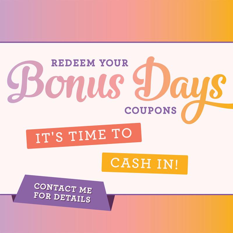 Bonus Days...It's time to Cash In!