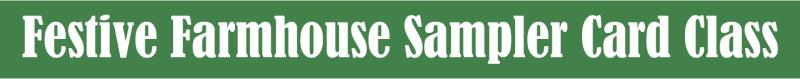 Festive Farmhouse Suite Sampler Card Class
